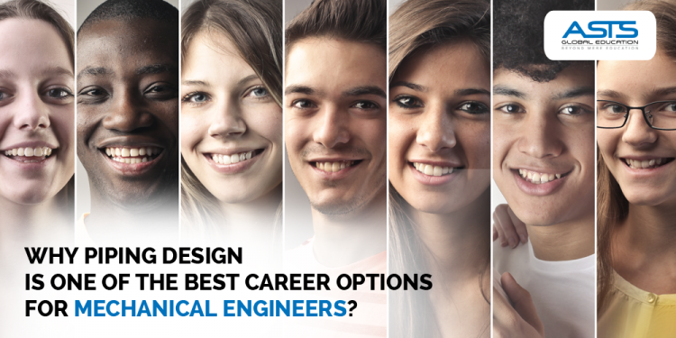 Why Piping Design Is One Of The Best Career Options For Mechanical Engineers Asts Global