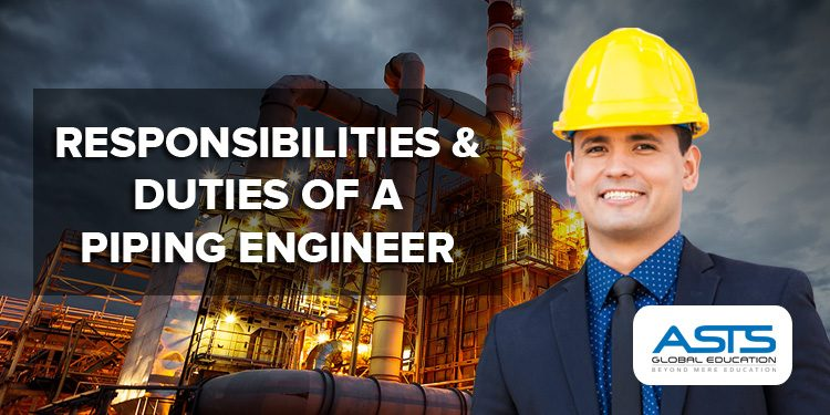 Responsibilities And Duties Of A Piping Engineer Asts Global